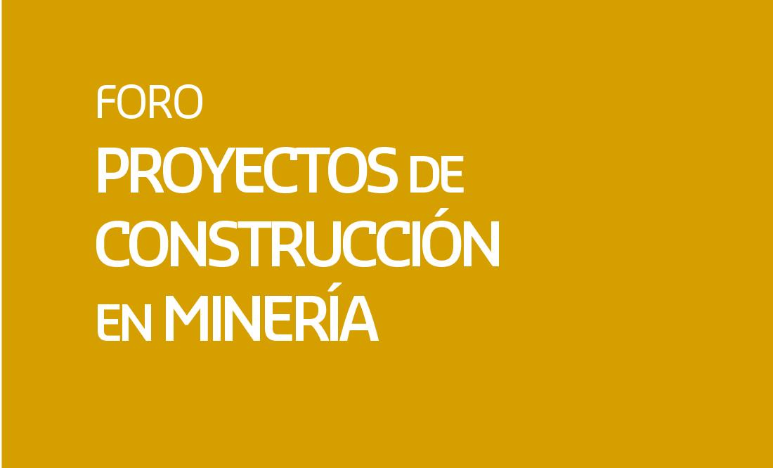 Foro Proyectos de Construcción en Minería