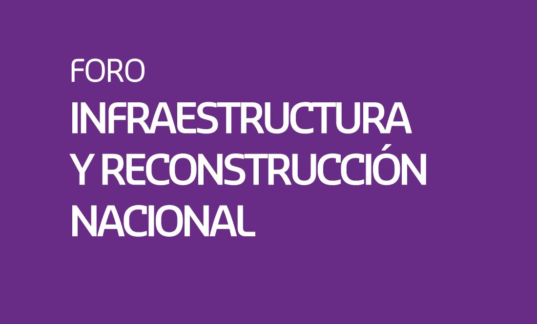 Foro Infraestructura y Reconstrucción Nacional